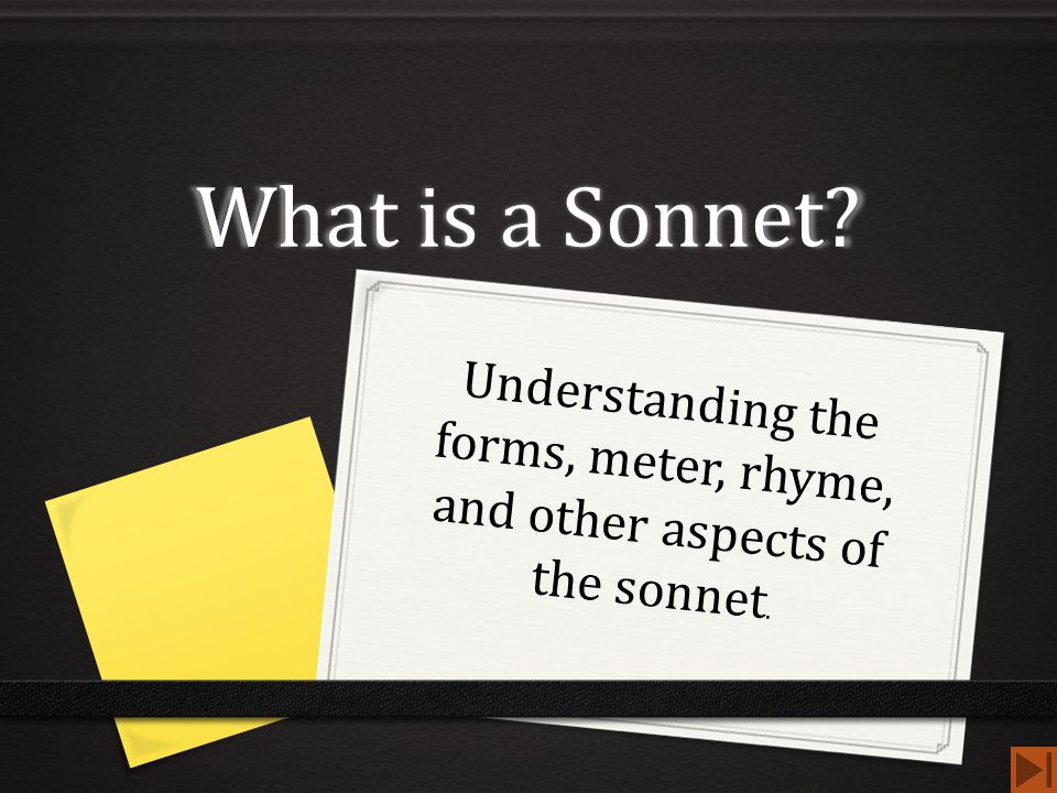 What is a Sonnet Understanding the forms, meter, rhyme, and other aspects of the sonnet.