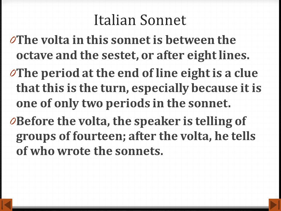 Italian Sonnet The volta in this sonnet is between the octave and the sestet, or after eight lines.