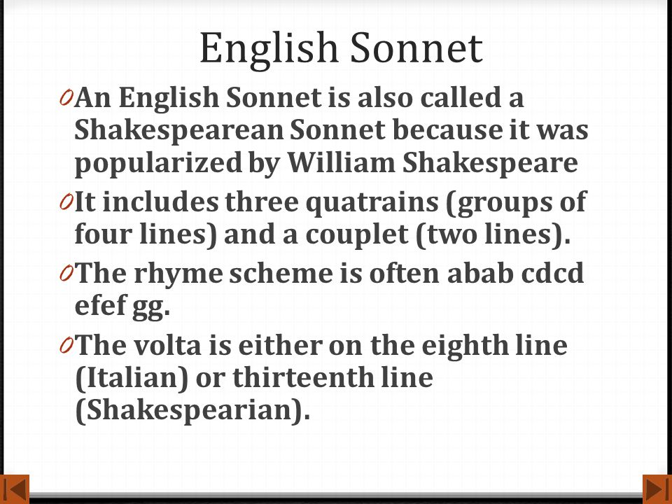English Sonnet An English Sonnet is also called a Shakespearean Sonnet because it was popularized by William Shakespeare.