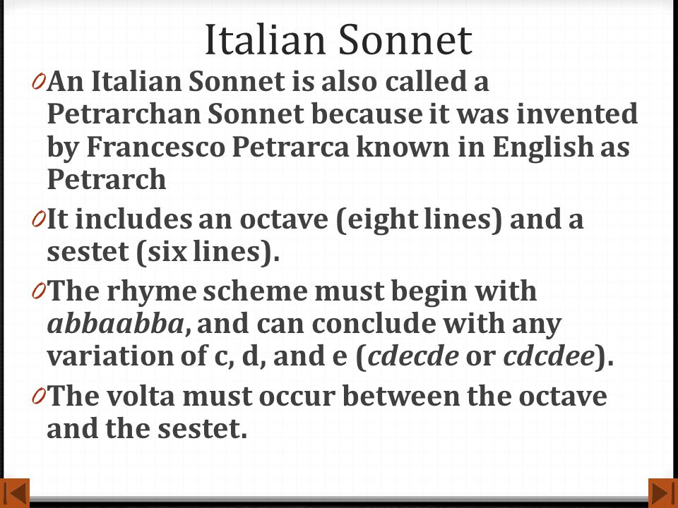 Italian Sonnet An Italian Sonnet is also called a Petrarchan Sonnet because it was invented by Francesco Petrarca known in English as Petrarch.