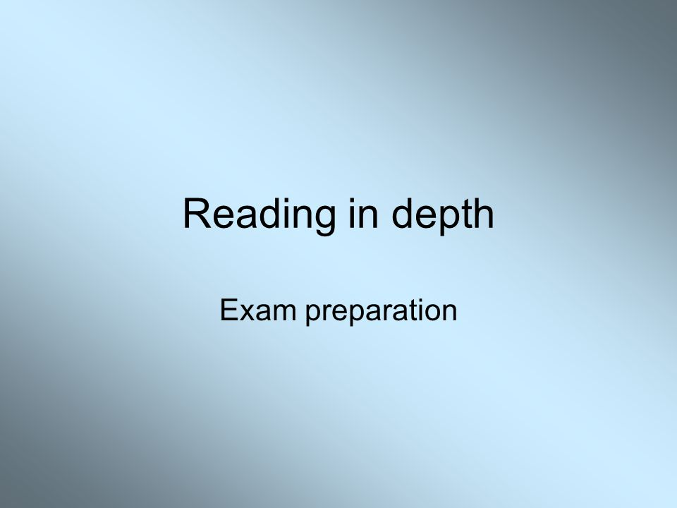 Reading in depth Exam preparation