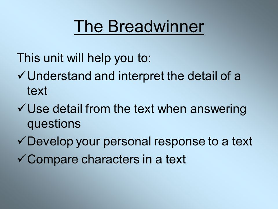The Breadwinner This unit will help you to: