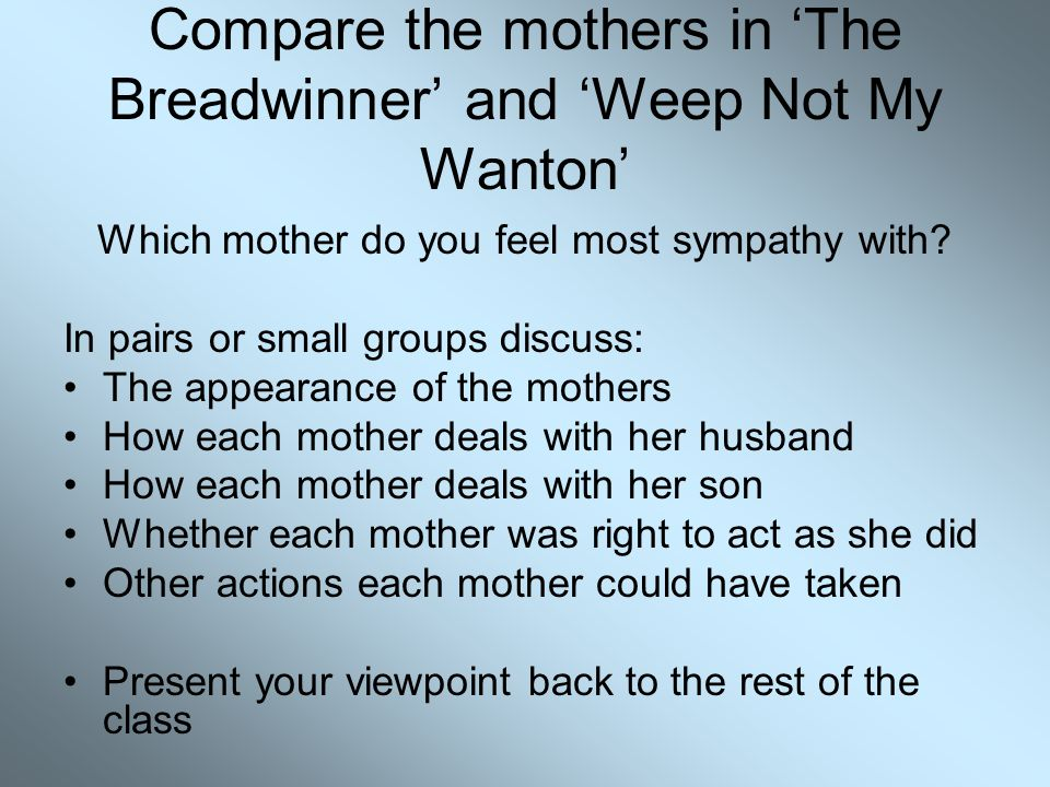 Compare the mothers in 'The Breadwinner' and 'Weep Not My Wanton'