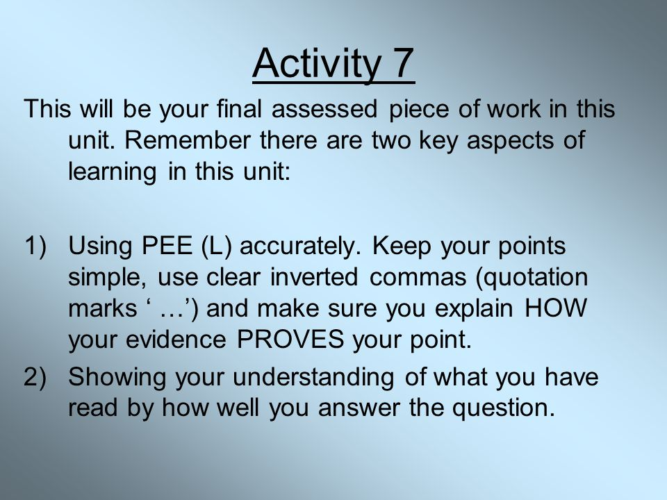 Activity 7 This will be your final assessed piece of work in this unit. Remember there are two key aspects of learning in this unit: