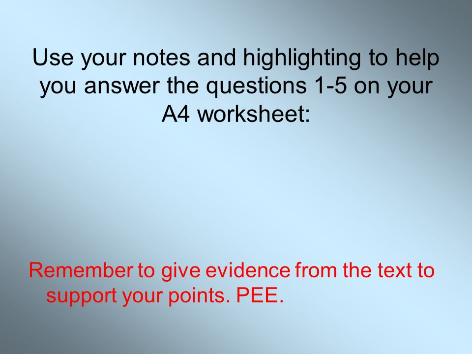 Use your notes and highlighting to help you answer the questions 1-5 on your A4 worksheet: