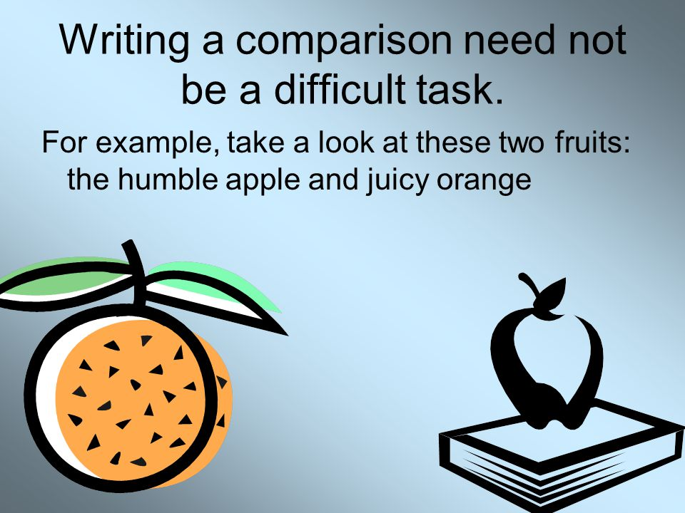 Writing a comparison need not be a difficult task.