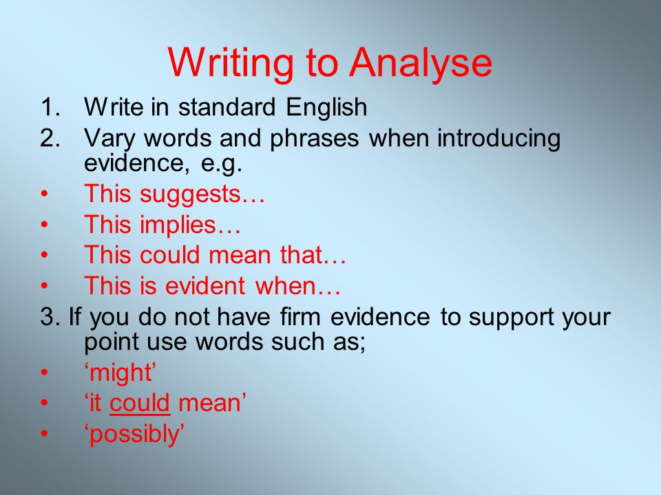 Writing to Analyse Write in standard English