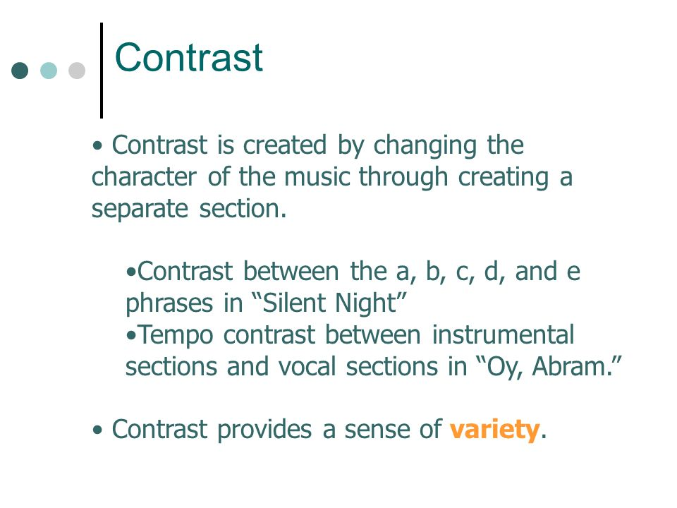 Contrast Contrast is created by changing the character of the music through creating a separate section.