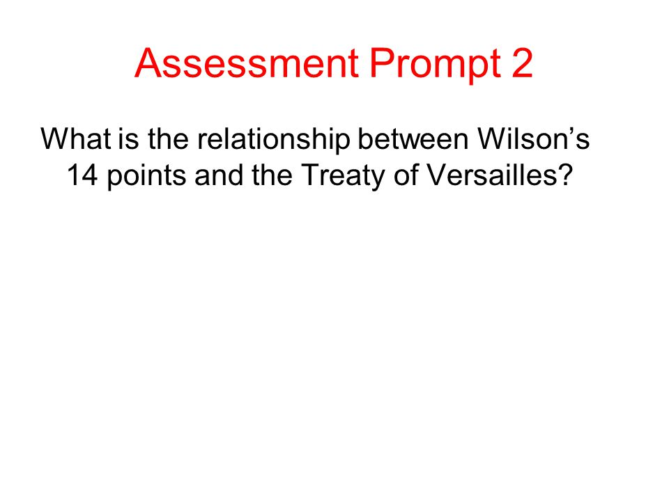 Assessment Prompt 2 What is the relationship between Wilson's 14 points and the Treaty of Versailles