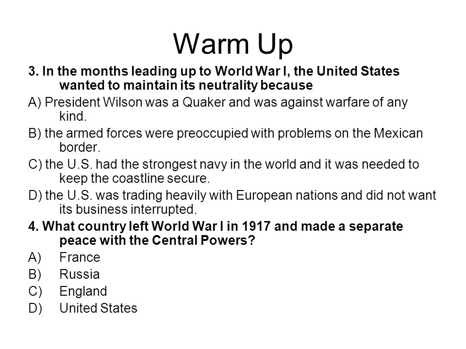 Warm Up 3. In the months leading up to World War I, the United States wanted to maintain its neutrality because.