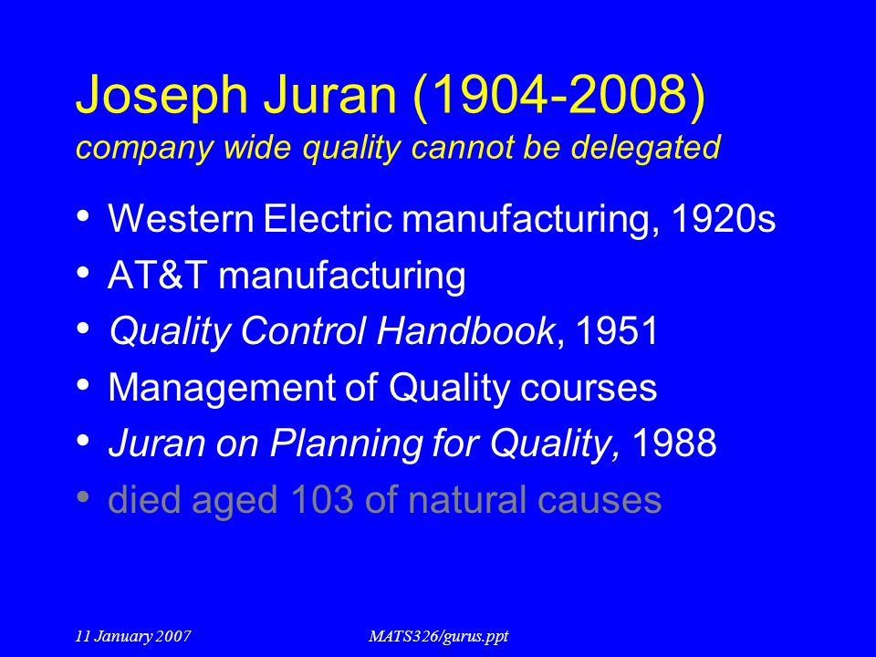 Joseph Juran (1904-2008) company wide quality cannot be delegated