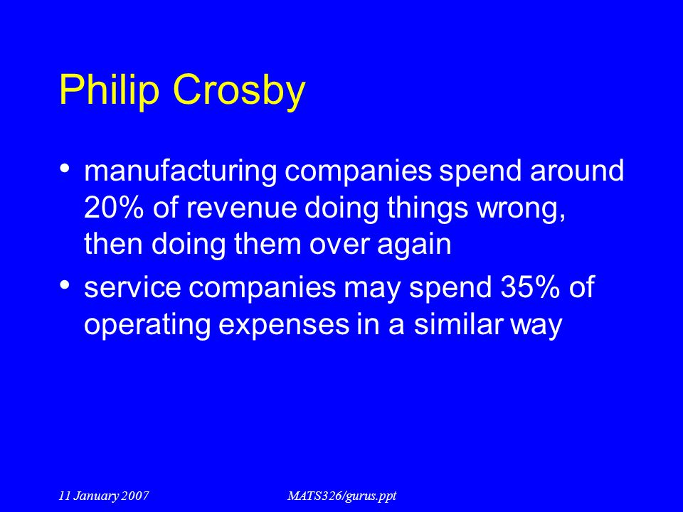 Philip Crosby manufacturing companies spend around 20% of revenue doing things wrong, then doing them over again.