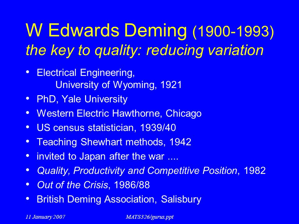 W Edwards Deming (1900-1993) the key to quality: reducing variation