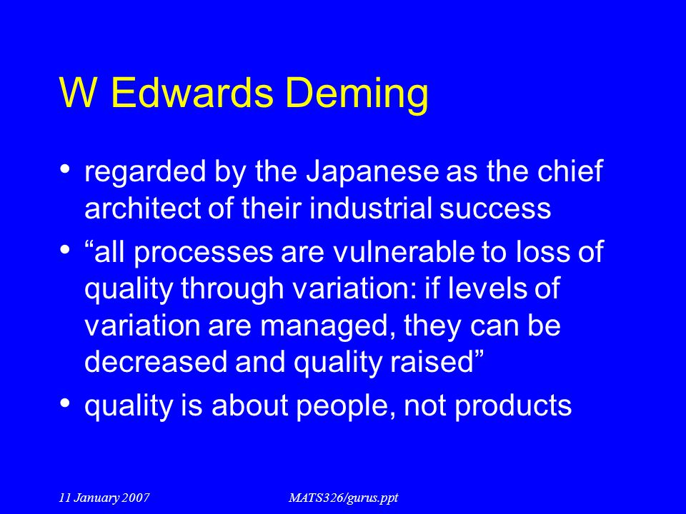 W Edwards Deming regarded by the Japanese as the chief architect of their industrial success.