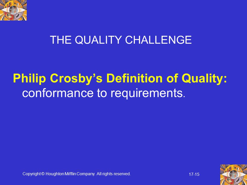 Philip Crosby's Definition of Quality: conformance to requirements.