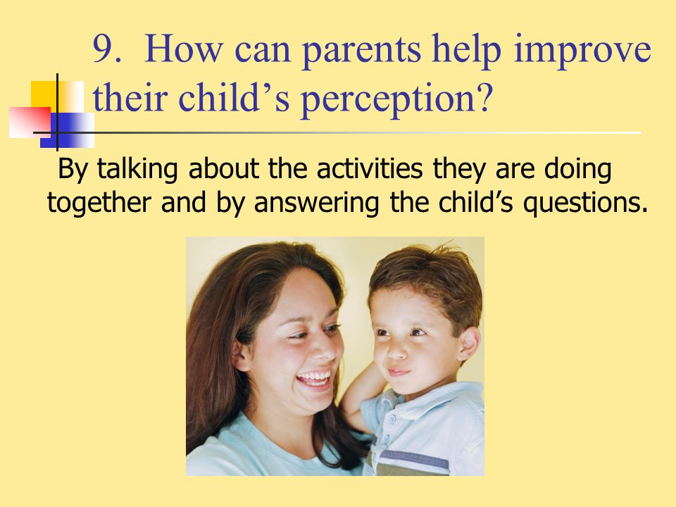 9. How can parents help improve their child's perception