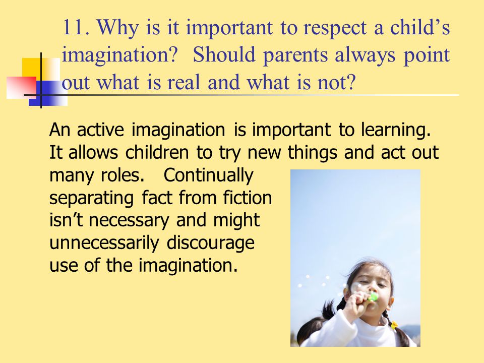 11. Why is it important to respect a child's imagination