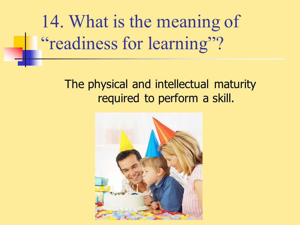 14. What is the meaning of readiness for learning