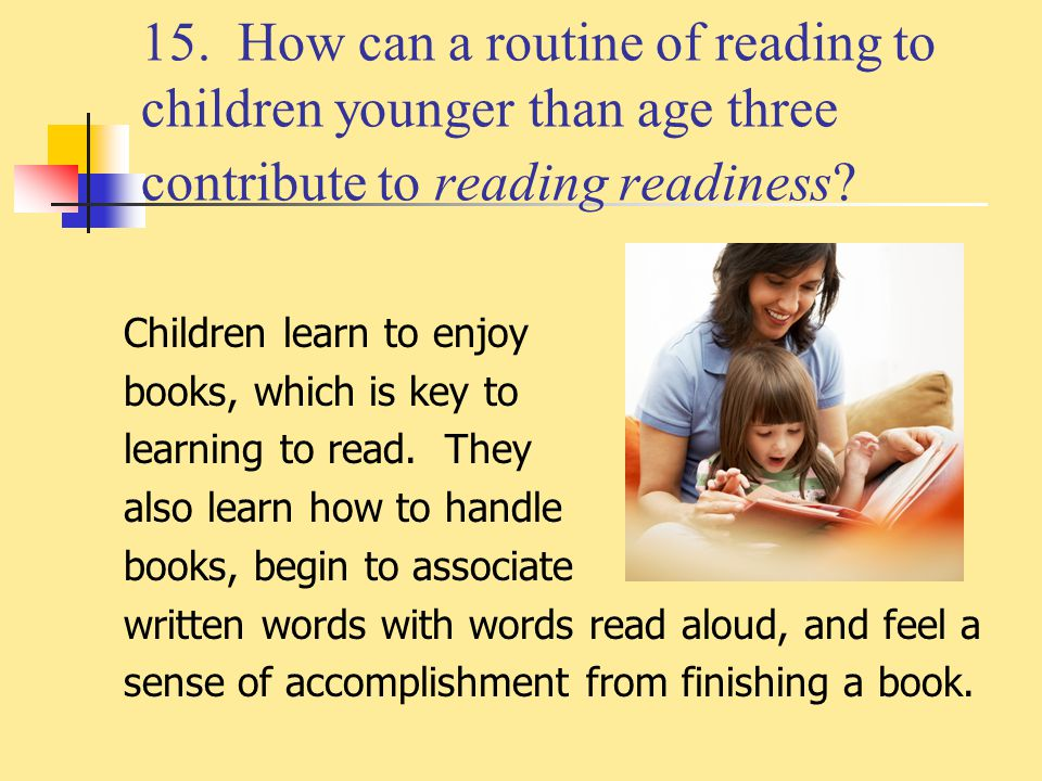 15. How can a routine of reading to children younger than age three contribute to reading readiness