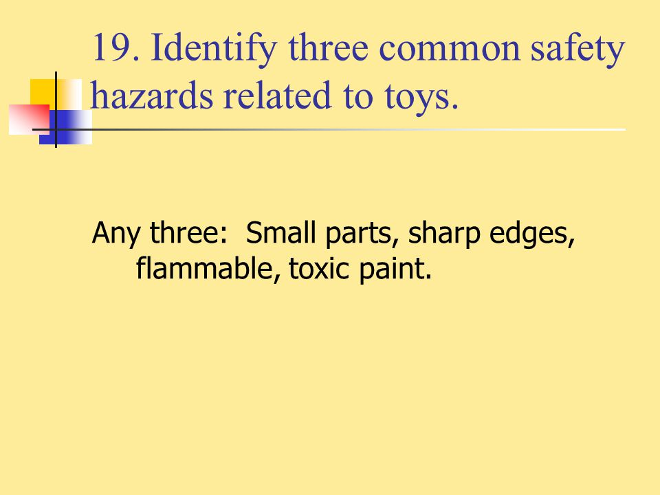 19. Identify three common safety hazards related to toys.