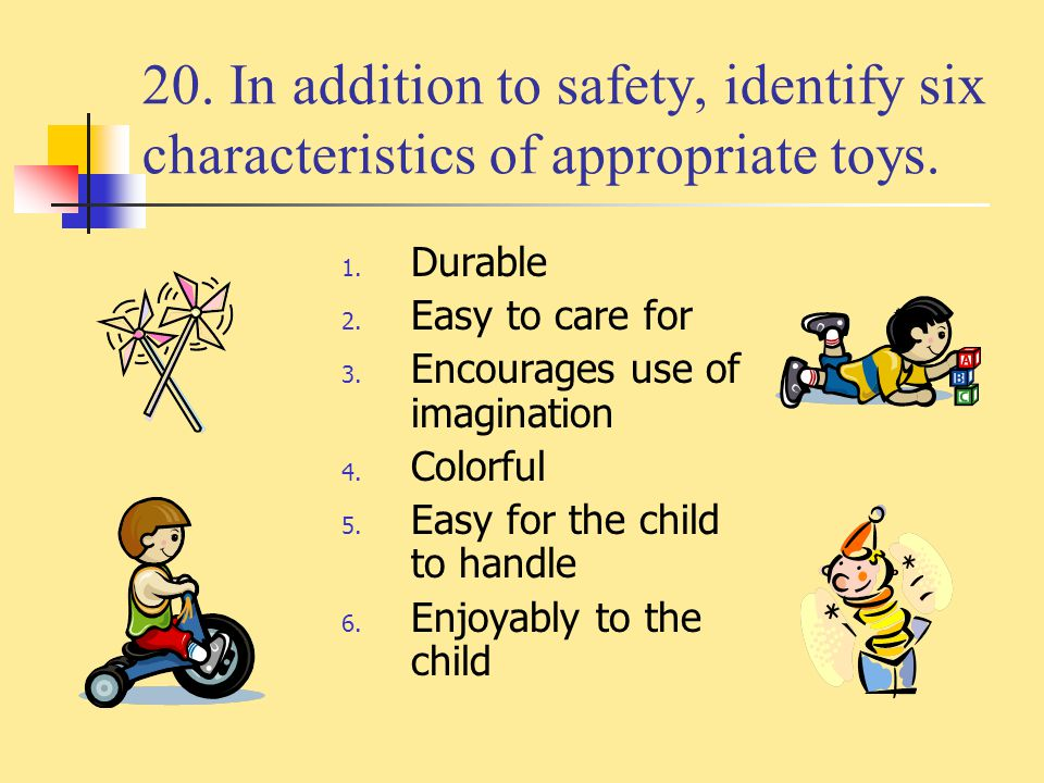 20. In addition to safety, identify six characteristics of appropriate toys.