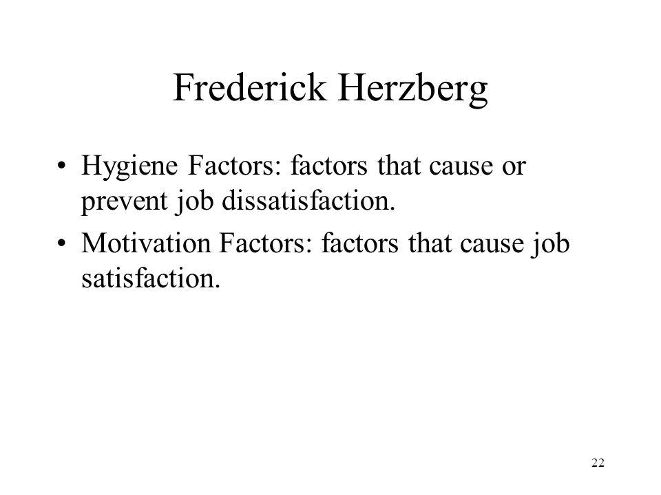 Frederick Herzberg Hygiene Factors: factors that cause or prevent job dissatisfaction.