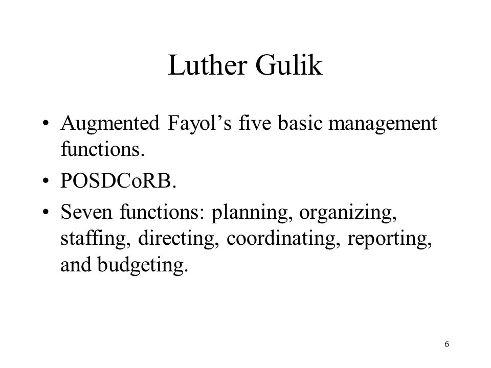 Luther Gulik Augmented Fayol's five basic management functions.