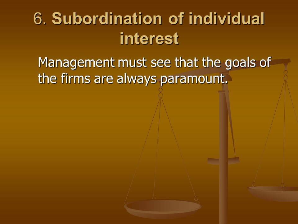 6. Subordination of individual interest