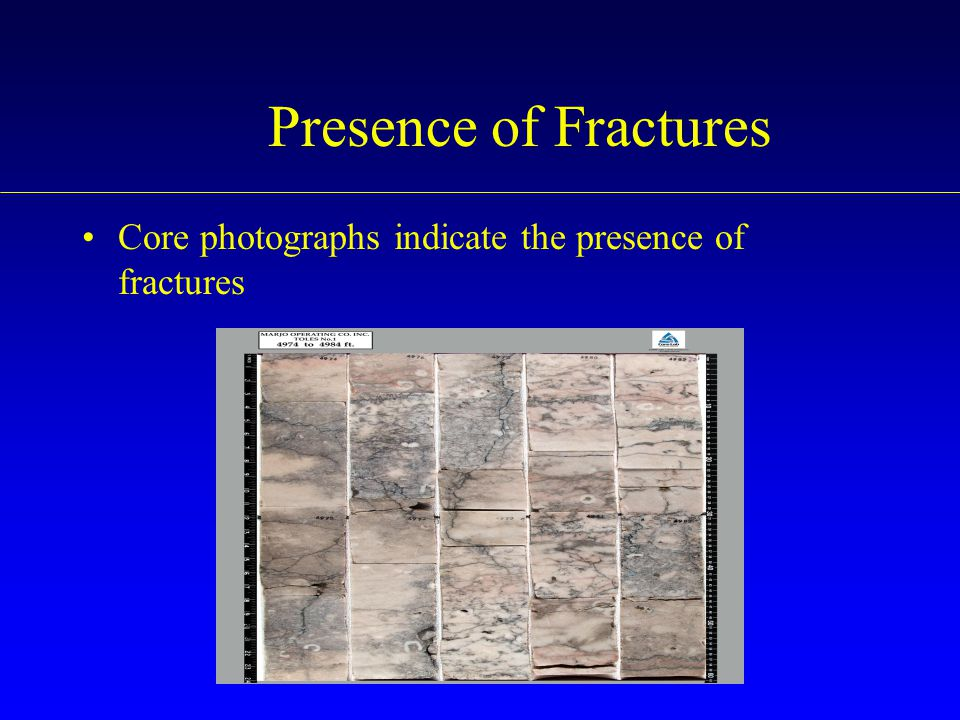 Presence of Fractures Core photographs indicate the presence of fractures
