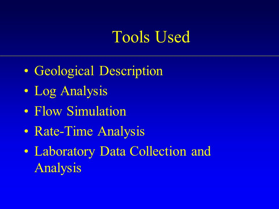 Tools Used Geological Description Log Analysis Flow Simulation