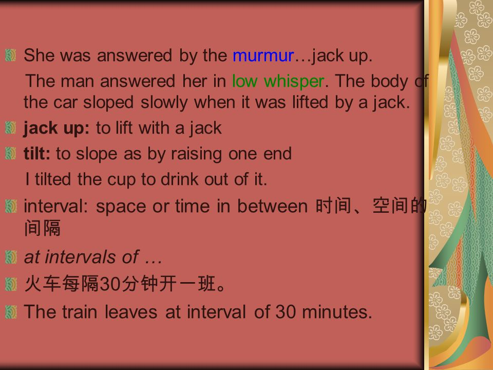 interval: space or time in between 时间、空间的间隔 at intervals of …
