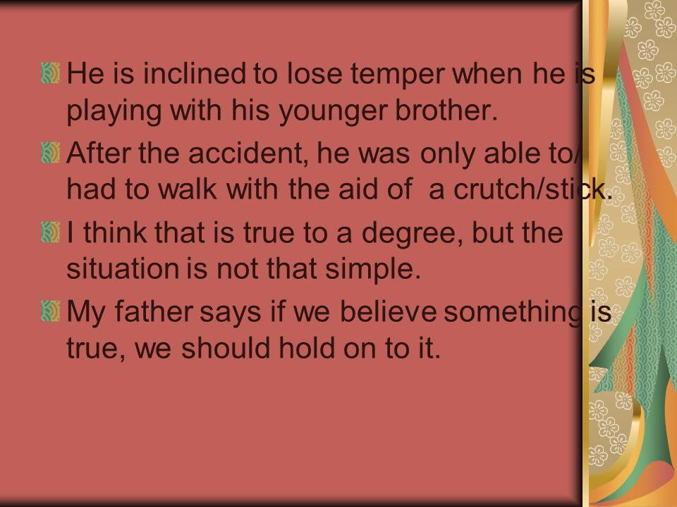 He is inclined to lose temper when he is playing with his younger brother.