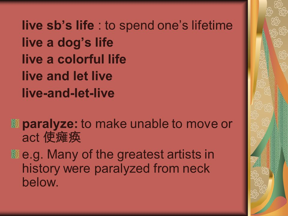 live sb's life : to spend one's lifetime
