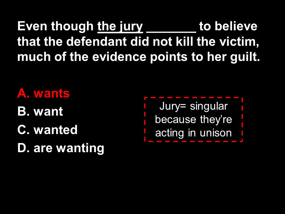 Jury= singular because they're acting in unison