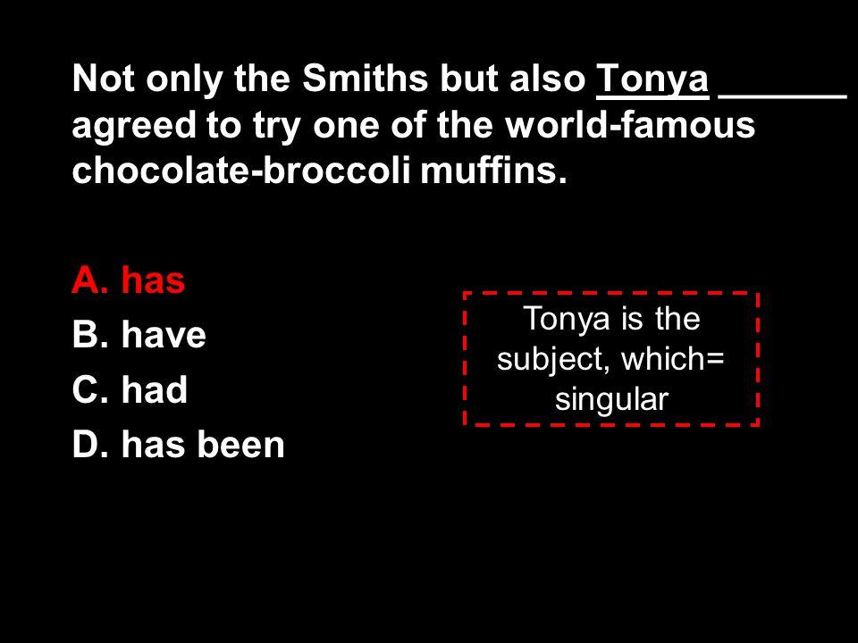 Tonya is the subject, which= singular