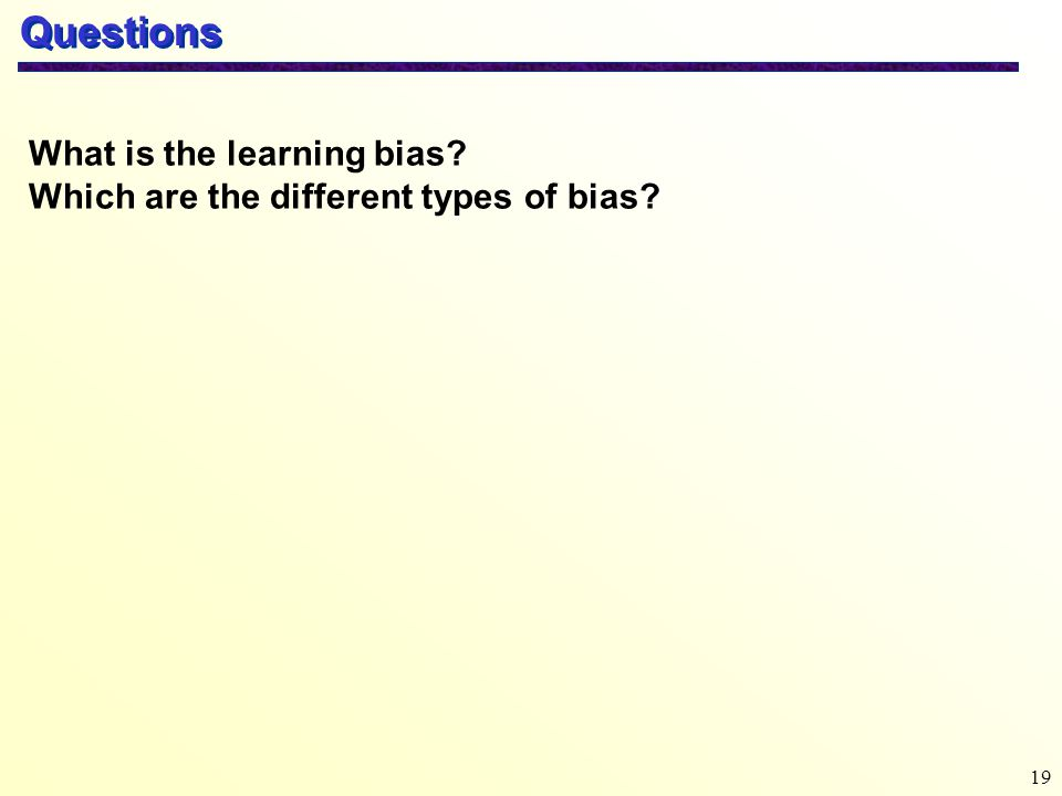 Questions What is the learning bias