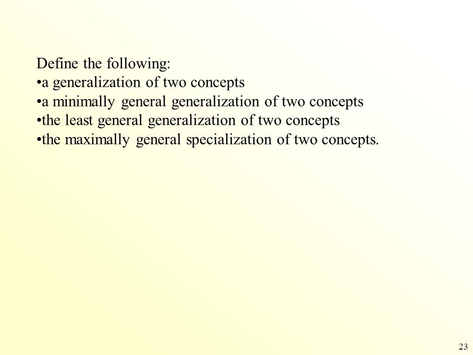 Define the following: a generalization of two concepts. a minimally general generalization of two concepts.