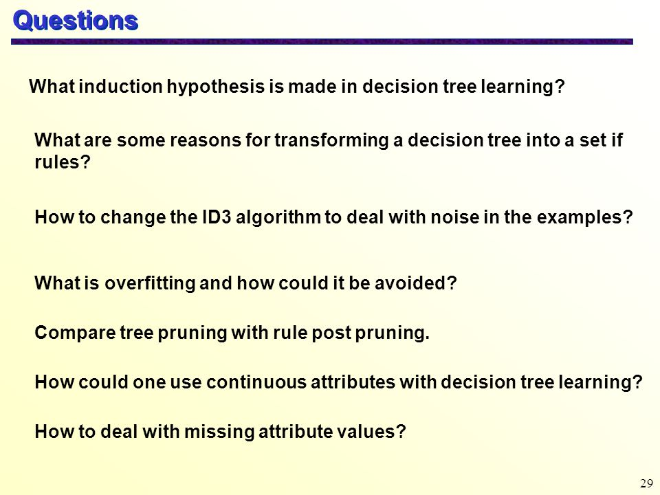 Questions What induction hypothesis is made in decision tree learning