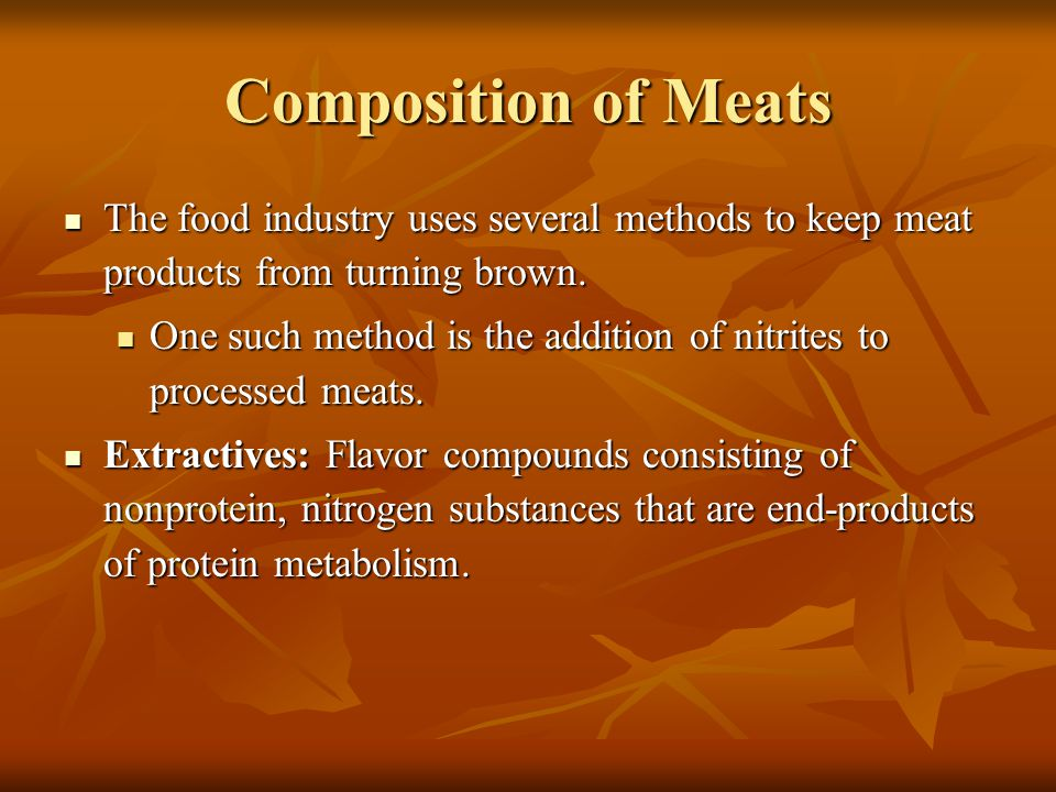 Composition of Meats The food industry uses several methods to keep meat products from turning brown.