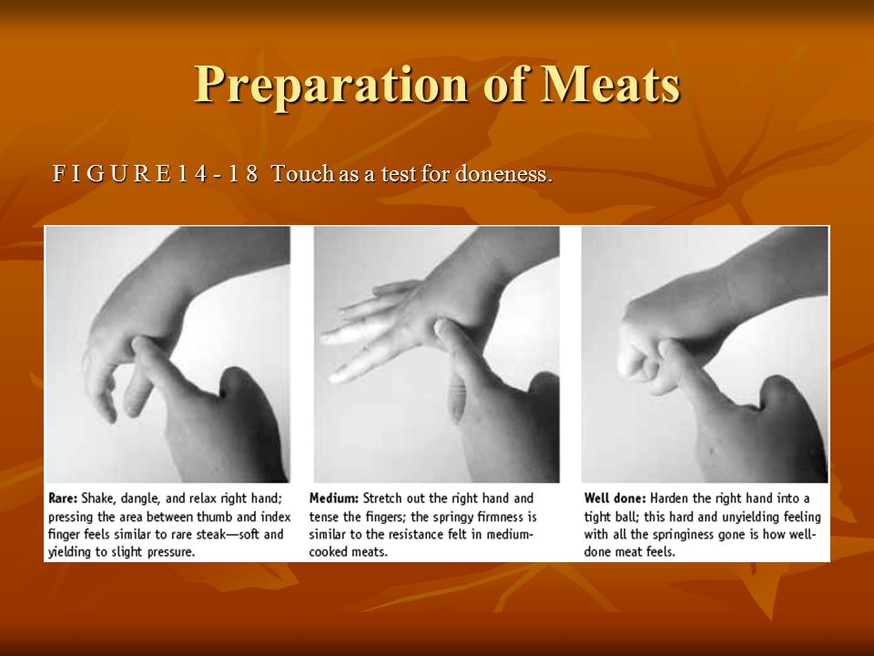Preparation of Meats F I G U R E 1 4 - 1 8 Touch as a test for doneness.