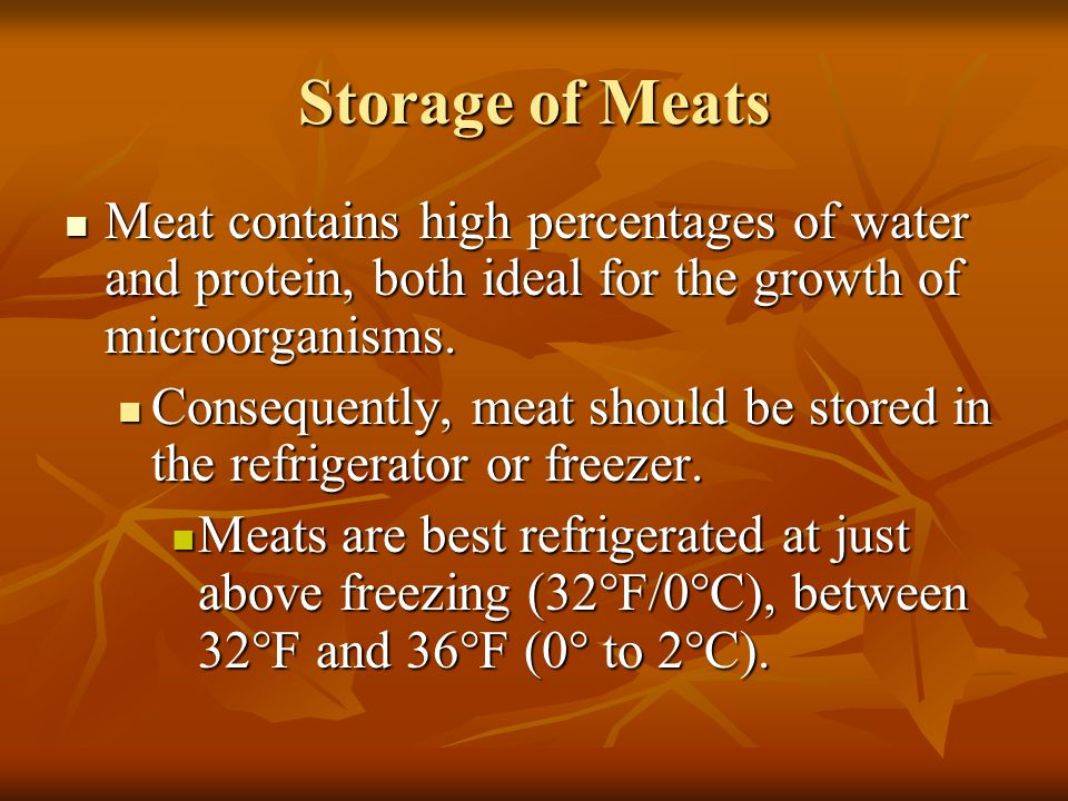 Storage of Meats Meat contains high percentages of water and protein, both ideal for the growth of microorganisms.