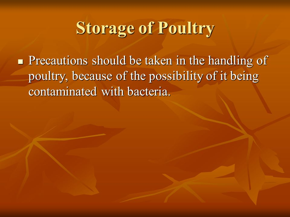 Storage of Poultry Precautions should be taken in the handling of poultry, because of the possibility of it being contaminated with bacteria.