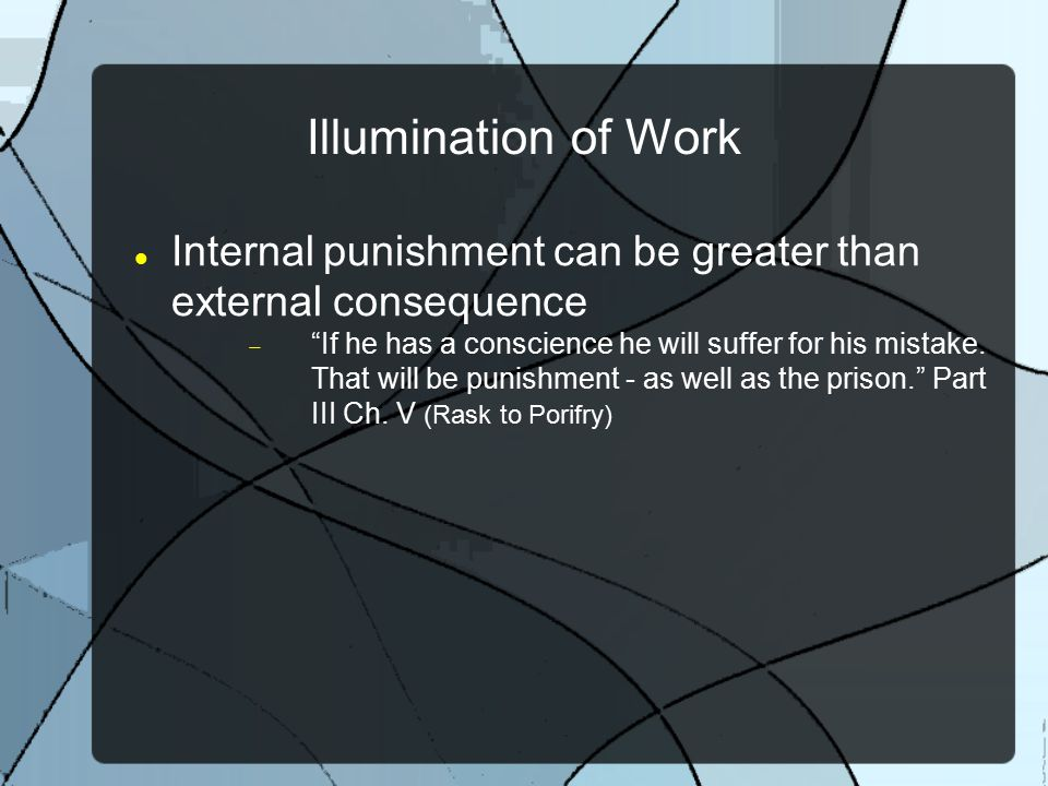 Illumination of Work Internal punishment can be greater than external consequence.