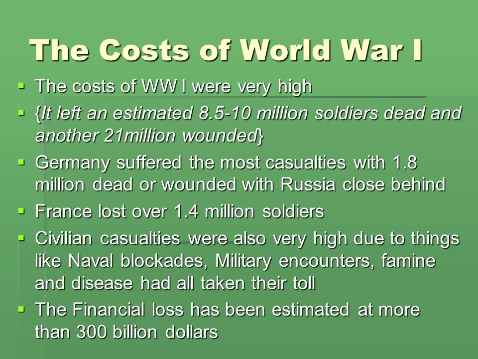 The Costs of World War I The costs of WW I were very high