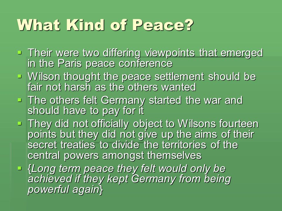 What Kind of Peace Their were two differing viewpoints that emerged in the Paris peace conference.