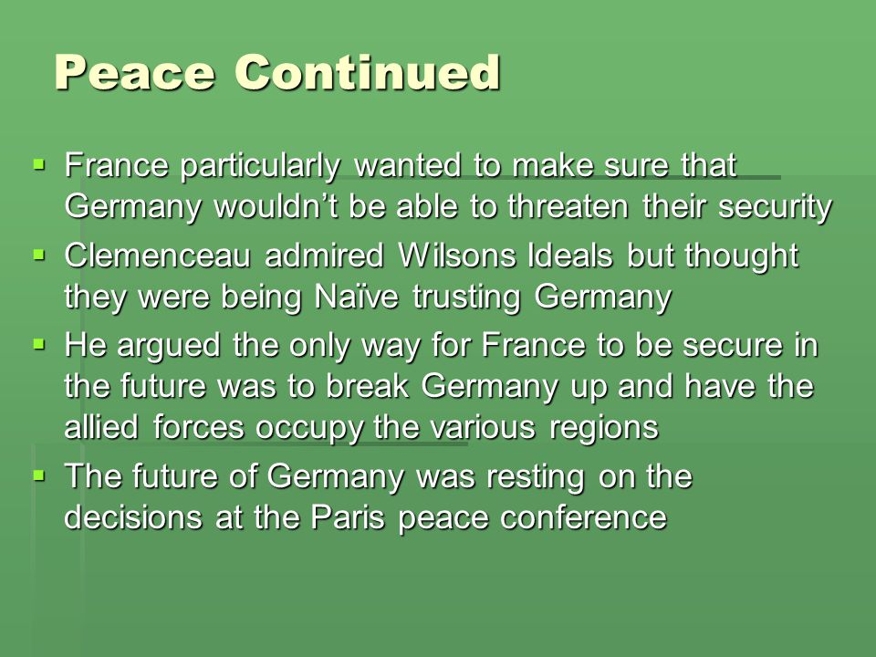Peace Continued France particularly wanted to make sure that Germany wouldn't be able to threaten their security.