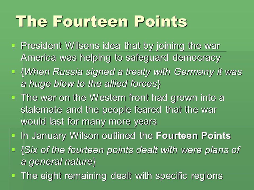 The Fourteen Points President Wilsons idea that by joining the war America was helping to safeguard democracy.