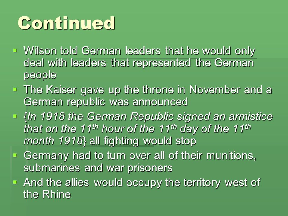 Continued Wilson told German leaders that he would only deal with leaders that represented the German people.