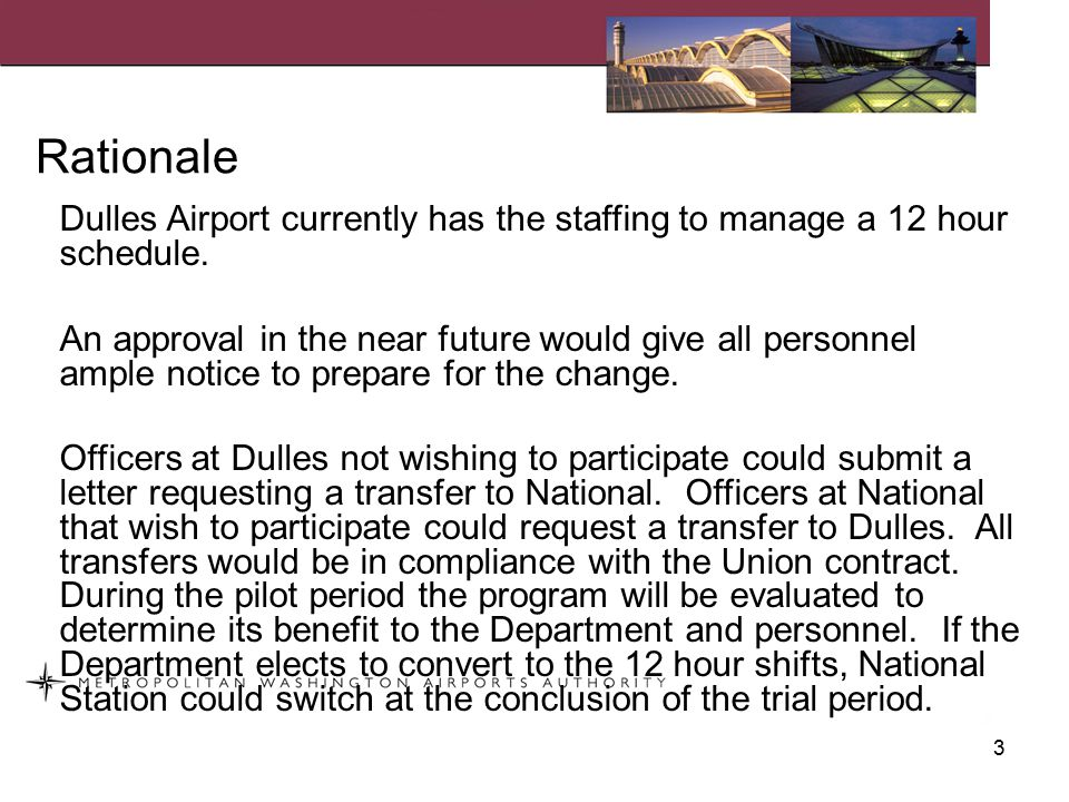 Rationale Dulles Airport currently has the staffing to manage a 12 hour schedule.