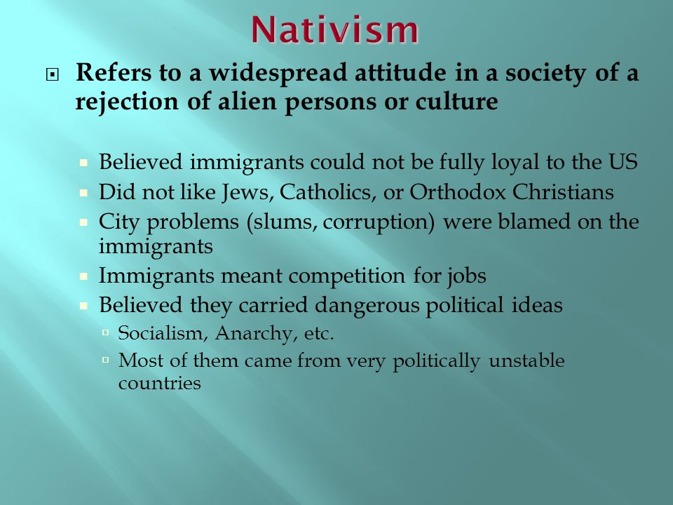 Nativism Refers to a widespread attitude in a society of a rejection of alien persons or culture.